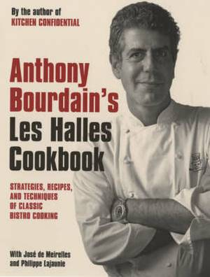 Anthony Bourdain's  Les Halles  Cookbook: Classic Bistro Cooking