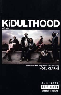Kidulthood: Based on the Screenplay by Noel Clarke