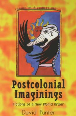 Postcolonial Imaginings: Fictions of a New World Order