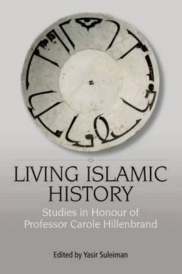 Living Islamic History: Studies in Honour of Professor Carole Hillenbrand