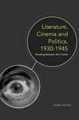 Literature, Cinema and Politics, 1930-1945: Reading Between the Frames