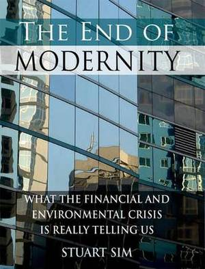 The End of Modernity: What the Financial and Environmental Crisis is Really Telling Us
