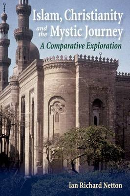 Islam, Christianity and the Mystic Journey: A Comparative Exploration