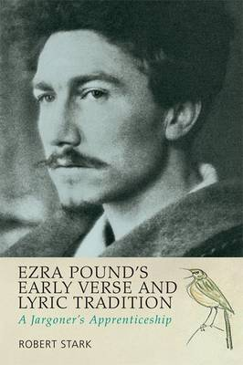 Ezra Pound's Early Verse & Lyric Tradition: A Jargoner's Apprenticeship