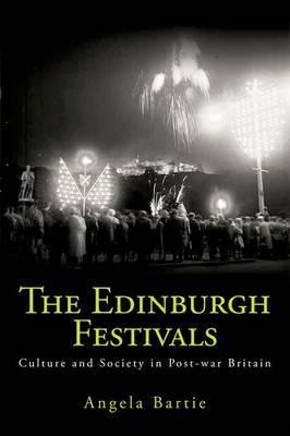 The Edinburgh Festivals: Culture and Society in Post-war Britain