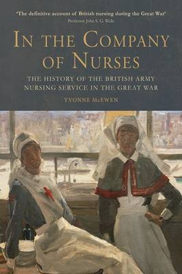 In the Company of Nurses: The History of the British Army Nursing Service in the Great War