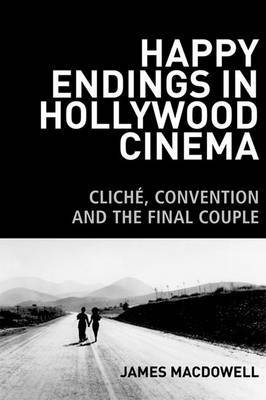 Happy Endings in Hollywood Cinema: Cliche, Convention and the Final Couple