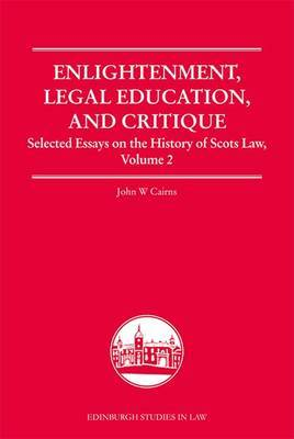 Enlightenment, Legal Education, and Critique: Selected Essays on the History of Scots Law: v.2