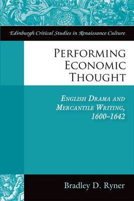 Performing Economic Thought: English Drama and Mercantile Writing 1600-1642