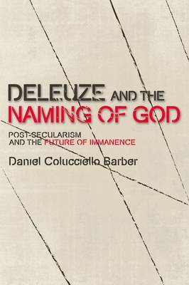 Deleuze and the Naming of God: Post-Secularism and the Future of Immanence