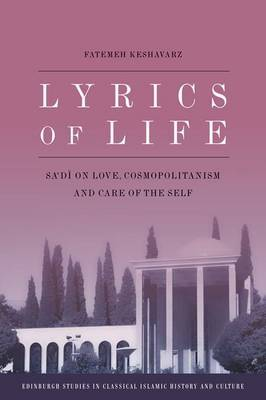 Lyrics of Life: Sa'di on Love, Cosmopolitanism and Care of the Self