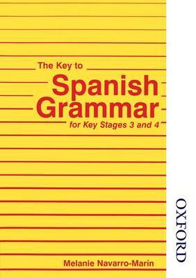 The Key to Spanish Grammar: For Key Stages 3 and 4