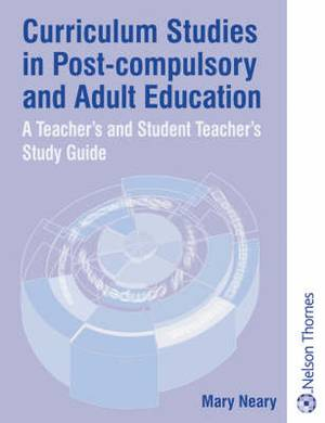Curriculum Studies in Post-Compulsory and Adult Education: A Study Guide for Teachers and Student Teachers