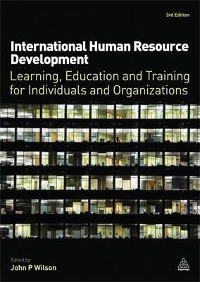 International Human Resource Development: Learning, Education and Training for Individuals and Organizations