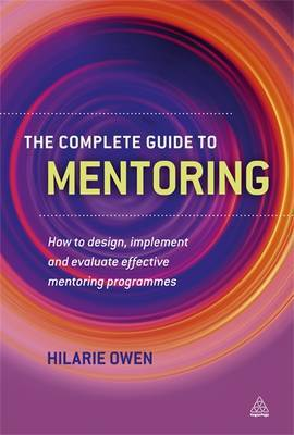 The Complete Guide to Mentoring: How to Design, Implement and Evaluate Effective Mentoring Programmes