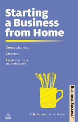 Starting a Business from Home: Choose a Business; Get Online; Reach Your Market and Make a Profit