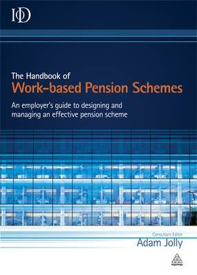 The Handbook of Work-based Pension Schemes: An Employer's Guide to Designing and Managing an Effective Pension Scheme
