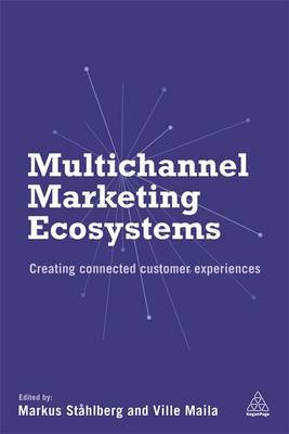 Multi-Channel Marketing Ecosystems: Creating Connected Customer Experiences