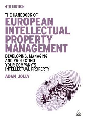 The Handbook of European Intellectual Property Management: Developing, Managing and Protecting Your Company's Intellectual Property