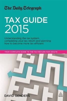 The Daily Telegraph Tax Guide: Understanding the Tax System, Completing Your Tax Return and Planning How to Become More Tax Efficient: 2015