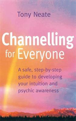 Channelling for Everyone: Safe, Step-by-step Guide to Developing Your Intuition and Psychic Awareness