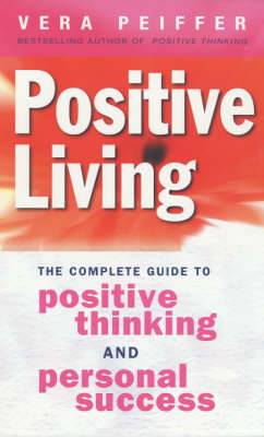 Positive Living: The complete guide to positive thinking and personal success