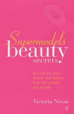 Supermodel's Beauty Secrets: Hot Tips for Style, Beauty and Fashion from the World's Top Models