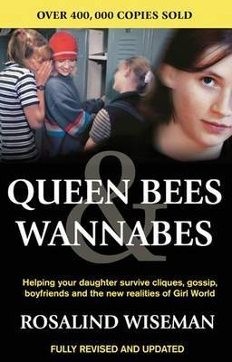 Queen Bees and Wannabes: Helping Your Daughter Survive Cliques, Gossip, Boyfriends and the New Realities of Girl World