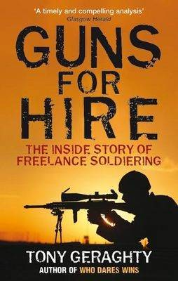 Guns for Hire: The Inside Story of Freelance Soldiering