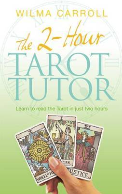 The 2-Hour Tarot Tutor: Learn to read the Tarot in just two hours
