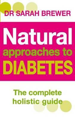 Natural Approaches to Diabetes: The Complete Holistic Guide