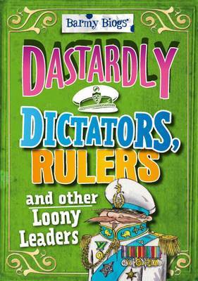 Dastardly Dictators, Rulers & Other Loony Leaders