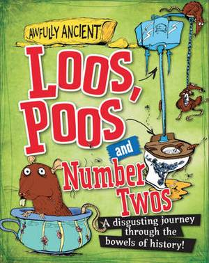 Loos, Poos and Number Twos: A Disgusting Journey Through the Bowels of History!