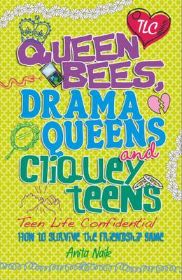 Queen Bees, Drama Queens & Cliquey Teens