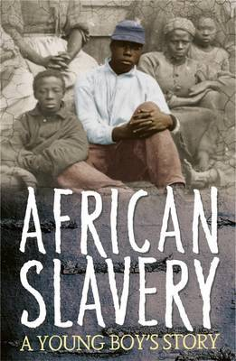 Survivors: African Slavery: A Young Boy's Story
