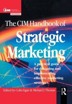 The CIM Handbook of Strategic Marketing: A Practical Guide for Designing and Implementing Effective Marketing Strategies