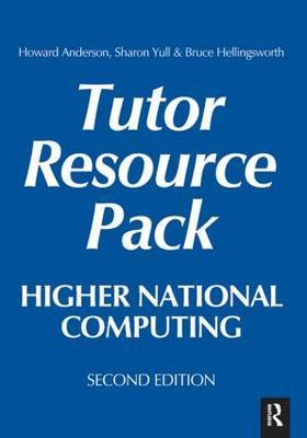 Higher National Computing Tutor Resource Pack: Core Units for BTEC Higher Nationals in Computing and IT
