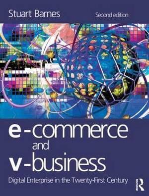 E-Commerce and V-Business: Digital Enterprise in the Twenty-First Century