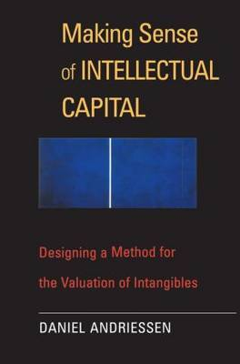 The Making Sense of Intellectual Capital: Designing a Method for the Valuation of Intangibles