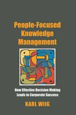 People-Focused Knowledge Management: How Effective Decision Making Leads to Corporate Success