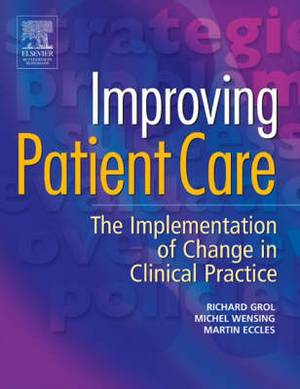 Improving Patient Care: The Implementation of Change in Clinical Practice