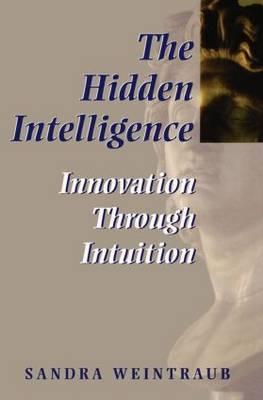 The Hidden Intelligence: Innovation Through Intuition