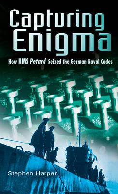 Capturing Enigma: How HMS  Petard  Seized the German Naval Codes