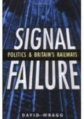 Signal Failure: Politics & Britain's Railways