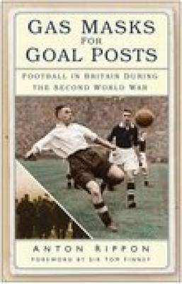 Gas Masks for Goal Posts: Football in Britain During the Second World War