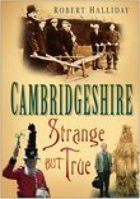 Cambridgeshire: Strange but True