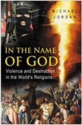 In the Name of God: Violence and Destructions in the World's Religions