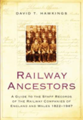 Railway Ancestors: A Guide to the Staff Records of the Railway Companies of England and Wales, 1822-1947