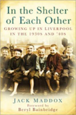 In the Shelter of Each Other: Growing Up in Liverpool in the 1930s and '40s