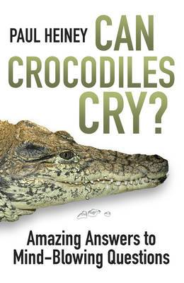 Can Crocodiles Cry?: Amazing Answers to Mind-Blowing Questions